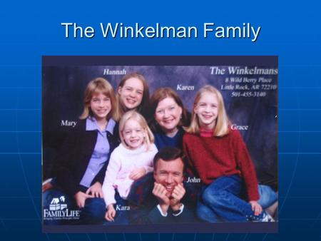 The Winkelman Family. FamilyLife (A Division of Campus Crusade for Christ) FamilyLife is a division of CCC located in Little Rock, Arkansas directed by.
