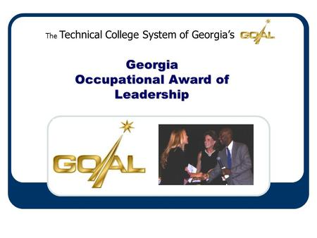 The Technical College System of Georgia's Georgia Occupational Award of Leadership.