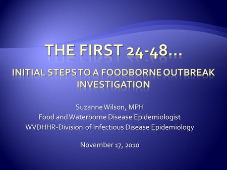 Suzanne Wilson, MPH Food and Waterborne Disease Epidemiologist WVDHHR-Division of Infectious Disease Epidemiology November 17, 2010.