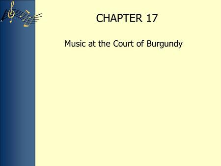CHAPTER 17 Music at the Court of Burgundy. Western Europe in the fifteenth century The face of Europe, at least with respect to what constituted a country,