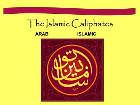 The Islamic Caliphates ARABISLAMIC. Historic Period Review Ancient Period Classical Period Post-Classical Period.