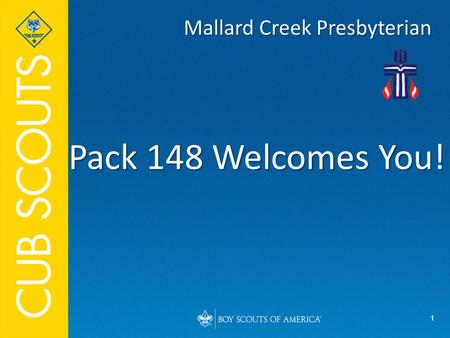 1 Pack 148 Welcomes You! Mallard Creek Presbyterian.