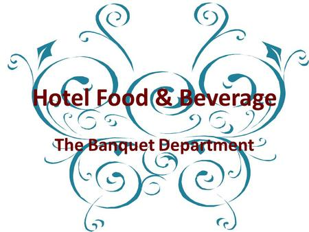 Hotel Food & Beverage The Banquet Department. Key Terms  Banquet  Convention  Clients  Banquet Event Order  Banquet Manager  Banquet Servers  Banquet.