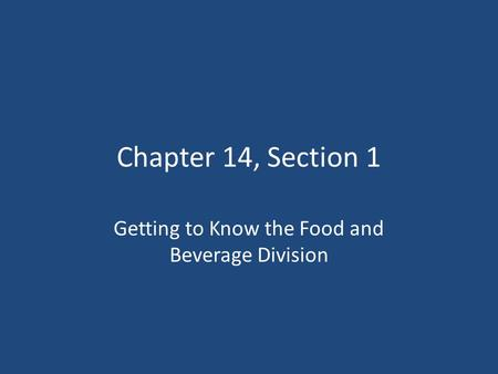 Chapter 14, Section 1 Getting to Know the Food and Beverage Division.