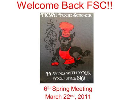Welcome Back FSC!! 6 th Spring Meeting March 22 nd, 2011.