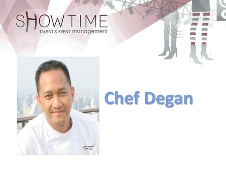 "Chef Degan. PROFESIONAL EXPERIENCES  Chef Master Indonesia Jury ""MASTER CHEF INDONESIA"" 2012 and 2013, RCTI  Banyan Tree Bangkok  Executive Chef "