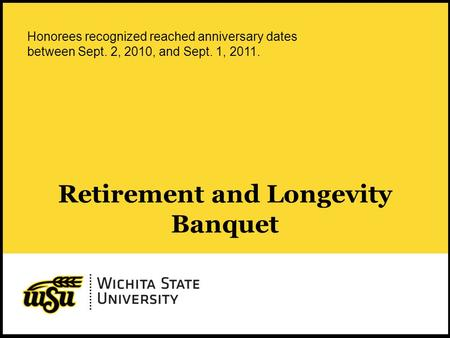 1 Retirement and Longevity Banquet Honorees recognized reached anniversary dates between Sept. 2, 2010, and Sept. 1, 2011.