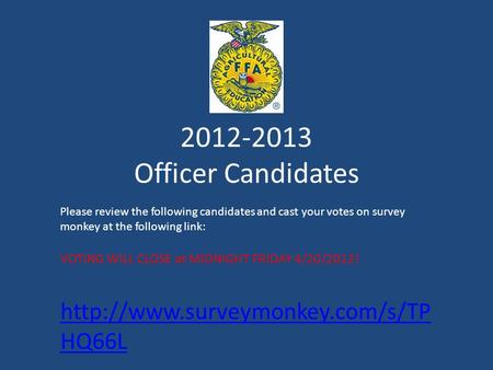2012-2013 Officer Candidates Please review the following candidates and cast your votes on survey monkey at the following link: VOTING WILL CLOSE at MIDNIGHT.
