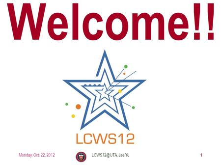 Welcome!! Monday, Oct. 22, 2012 1 Jae Yu.
