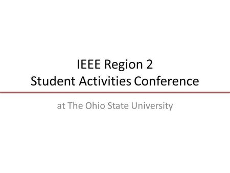 IEEE Region 2 Student Activities Conference at The Ohio State University.