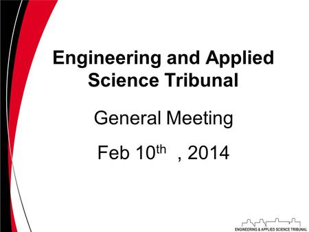 Engineering and Applied Science Tribunal Feb 10 th, 2014 General Meeting.