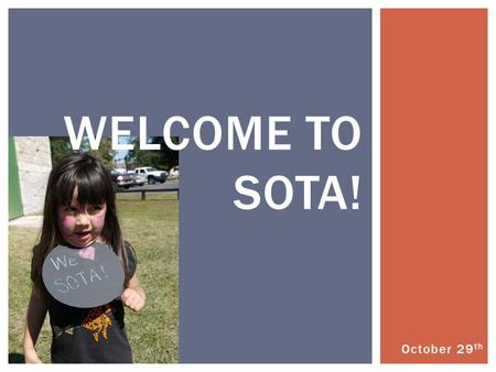 October 29 th WELCOME TO SOTA!. MEETING OVERVIEW -SOTA Fall Festival Success! -Fleeces and Hoodies -End of the Semester Banquet -Gator Nights -Upcoming.