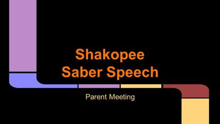 Shakopee Saber Speech Parent Meeting. Judge - a qualified adult who is paid to critique competitors and rank them in order of placement in each round.