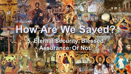 How Are We Saved? 5. Eternal Security, Blessed Assurance. Or Not.