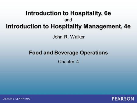 Food and Beverage Operations Chapter 4 John R. Walker Introduction to Hospitality, 6e and Introduction to Hospitality Management, 4e.