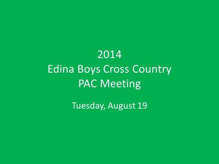 2014 Edina Boys Cross Country PAC Meeting Tuesday, August 19.