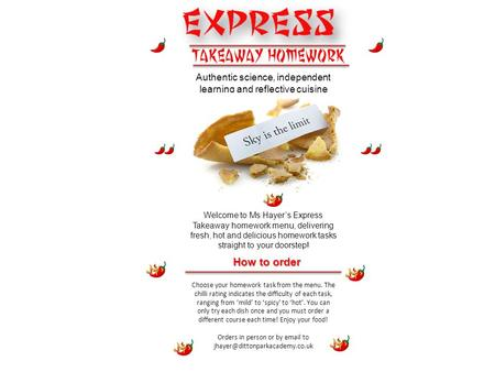 Authentic science, independent learning and reflective cuisine Welcome to Ms Hayer's Express Takeaway homework menu, delivering fresh, hot and delicious.