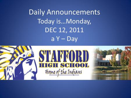 Daily Announcements Today is…Monday, DEC 12, 2011 a Y – Day.