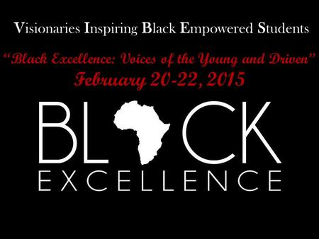 """Black Excellence: Voices of the Young and Driven"" February 20-22, 2015 VIBES V isionaries I nspiring B lack E mpowered S tudents."