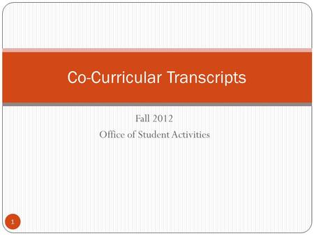 Fall 2012 Office of Student Activities Co-Curricular Transcripts 1.