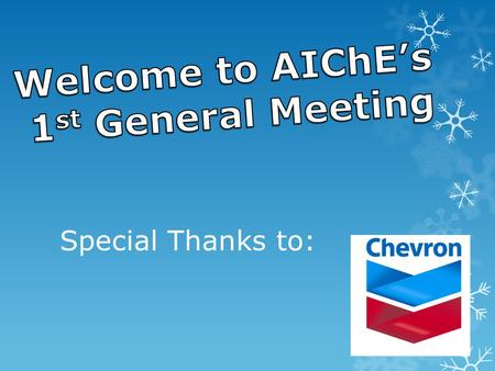 Special Thanks to:. AIChE 101 Become a Member: Fill out a form Pay $5 AIChE Members Receive Access to: Corporate Networking Opportunities Community Service.