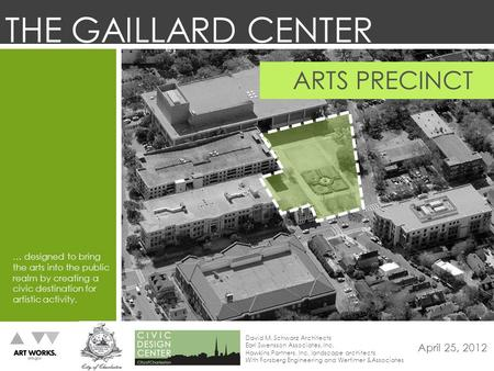 CHARLESTON GAILLARD CENTER ARTS PRECINCT 04.25.2012 ARTS PRECINCT … designed to bring the arts into the public realm by creating a civic destination for.