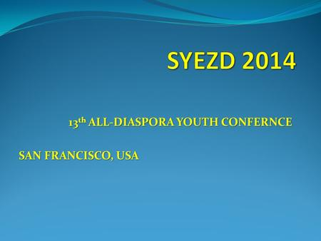 13 th ALL-DIASPORA YOUTH CONFERNCE SAN FRANCISCO, USA.