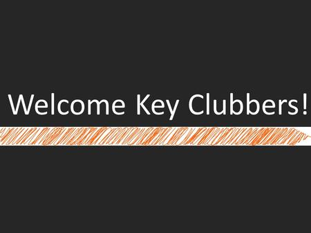 Welcome Key Clubbers!. I pledge on my honor to uphold the objects of Key Club International; To build my home, school, and community; To serve my nation.