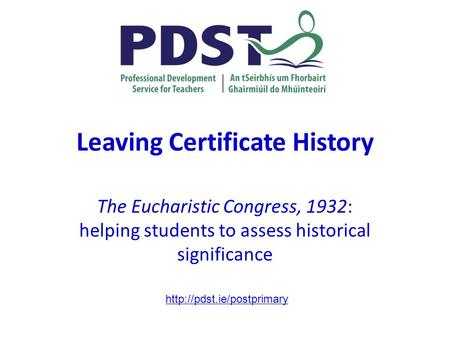 Leaving Certificate History The Eucharistic Congress, 1932: helping students to assess historical significance