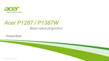 ACER CONFIDENTIAL Acer P1287 / P1387W - Product Brief - Best-value projection.