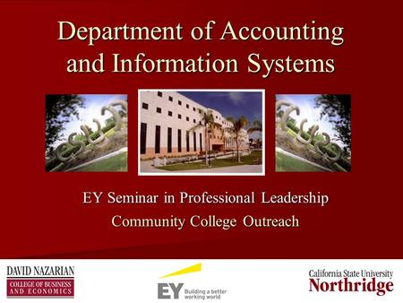 1 Department of Accounting and Information Systems EY Seminar in Professional Leadership Community College Outreach.