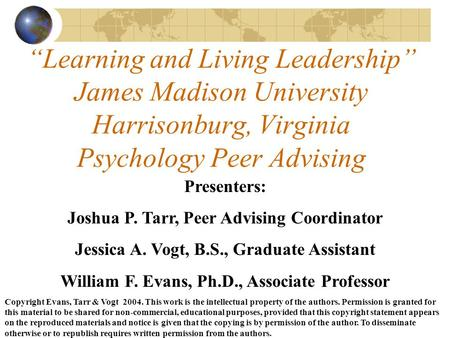 """Learning and Living Leadership"" James Madison University Harrisonburg, Virginia Psychology Peer Advising Presenters: Joshua P. Tarr, Peer Advising Coordinator."
