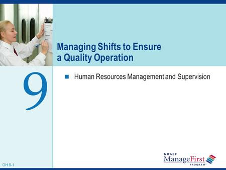OH 9-1 Managing Shifts to Ensure a Quality Operation Human Resources Management and Supervision 9 OH 9-1.