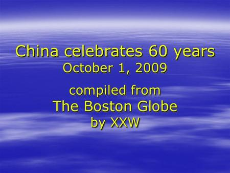China celebrates 60 years October 1, 2009 compiled from The Boston Globe by XXW.