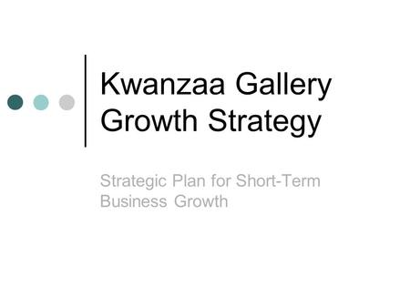 Kwanzaa Gallery Growth Strategy Strategic Plan for Short-Term Business Growth.
