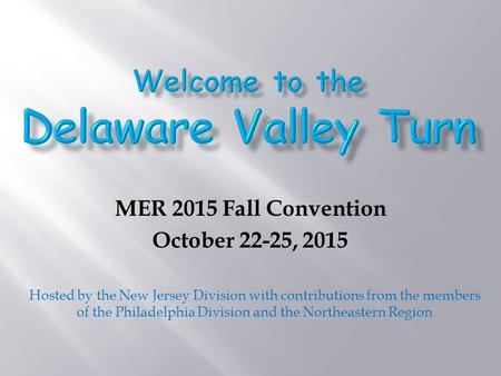 MER 2015 Fall Convention October 22-25, 2015 Hosted by the New Jersey Division with contributions from the members of the Philadelphia Division and the.