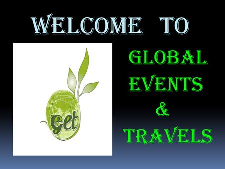 Welcome to GLOBAL EVENTS & TRAVELS. Who we are ? Global Events & Travels has been providing a professional and personalized service as venue finders,