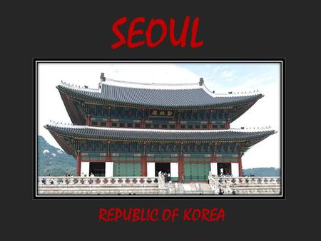 SEOUL REPUBLIC OF KOREA GYEONGBOKGUNG PALACE GYEONGBOKGUNG PALACE – ROYAL BANQUET HALL.