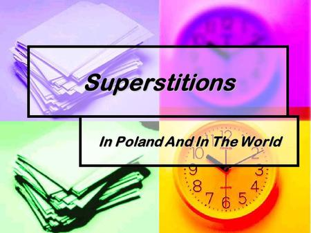 Superstitions In Poland And In The World Poland If you drop your exercise-book you will have to trample it. If you drop your exercise-book you will have.