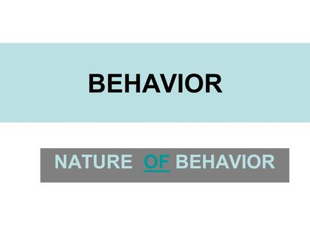 BEHAVIOR NATURE OF BEHAVIOROF. Stimuli and Behavior An organism's environment is always changing. These changes may involve one or more external factors,