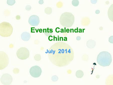Events Calendar China July 2014. SunMonTueWedThuFriSat 12345 6 789101112 1314141515161617171819 202122232425252626 272728293031 Circus Ballet&Dance Concert.