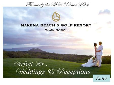 W eddings & R eceptions P erfect F or … Enter Formerly the Maui Prince Hotel.