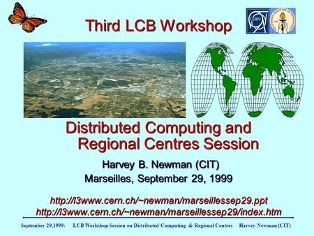 September 29,1999: LCB Workshop Session on Distributed Computing & Regional Centres Harvey Newman (CIT) Third LCB Workshop Distributed Computing and Regional.