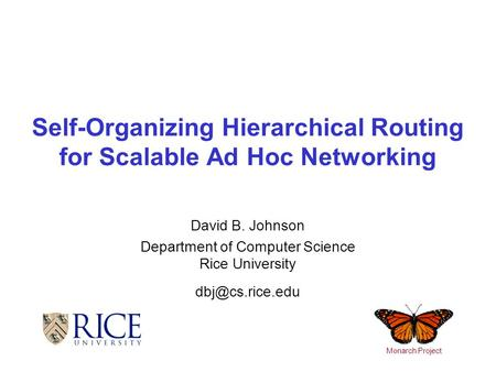 Self-Organizing Hierarchical Routing for Scalable Ad Hoc Networking David B. Johnson Department of Computer Science Rice University Monarch.
