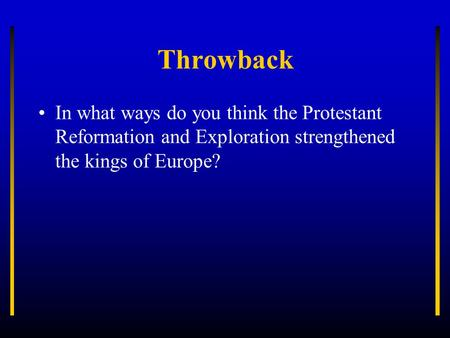 Throwback In what ways do you think the Protestant Reformation and Exploration strengthened the kings of Europe?
