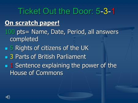 Ticket Out the Door: 5-3-1 On scratch paper! 100 pts= Name, Date, Period, all answers completed 5 Rights of citizens of the UK 5 Rights of citizens of.