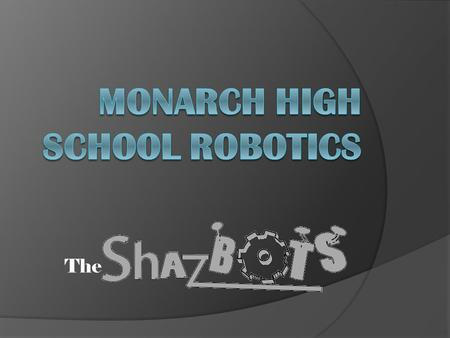 The. Who are the Shazbots?  We are a team of high school students who enjoy working with science and technology!  Every year we are presented with a.