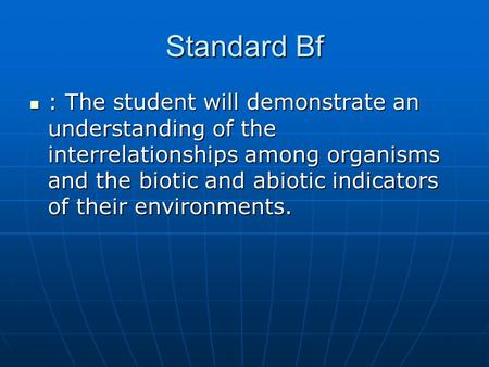 Standard Bf : The student will demonstrate an understanding of the interrelationships among organisms and the biotic and abiotic indicators of their environments.