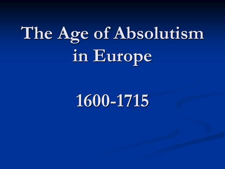 The Age of Absolutism in Europe 1600-1715. Europe in 1700.