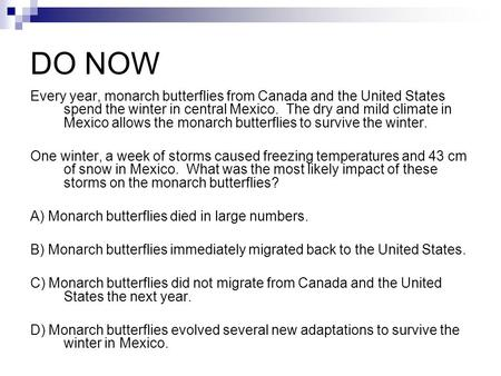 DO NOW Every year, monarch butterflies from Canada and the United States spend the winter in central Mexico. The dry and mild climate in Mexico allows.